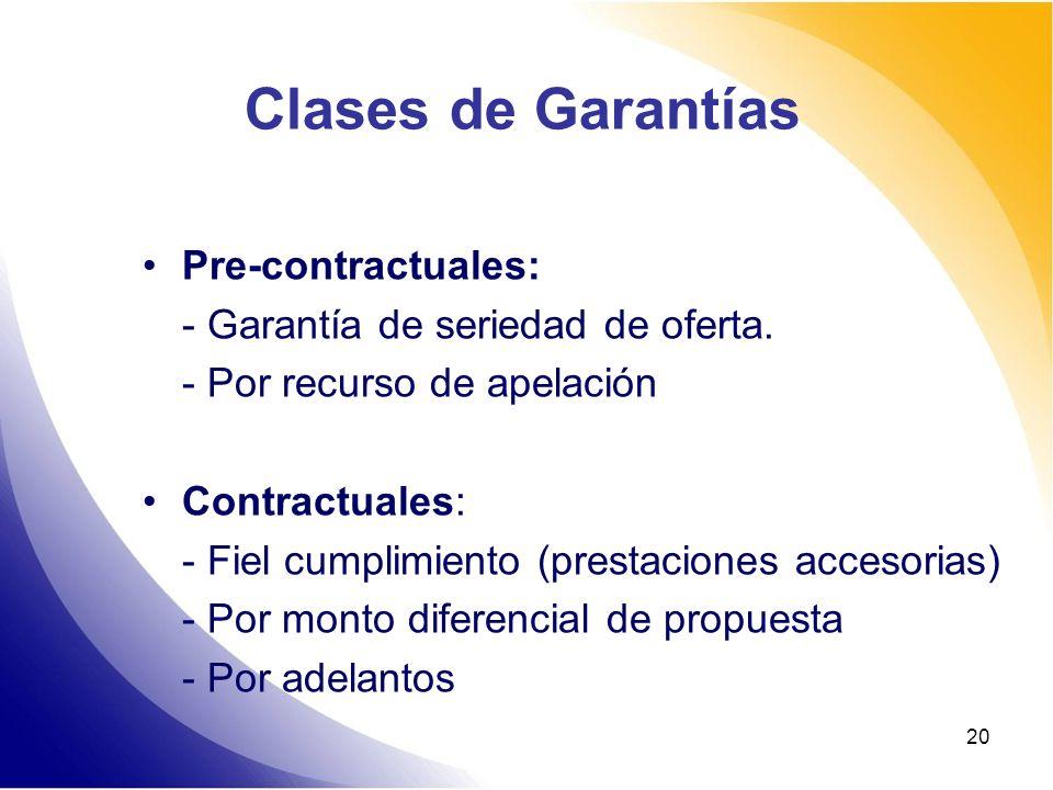 Clases de Garantías Pre-contractuales: - Garantía de seriedad de oferta. - Por recurso de apelación Contractuales: - Fiel cumplimiento (prestaciones a