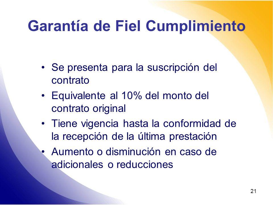 21 Garantía de Fiel Cumplimiento Se presenta para la suscripción del contrato Equivalente al 10% del monto del contrato original Tiene vigencia hasta
