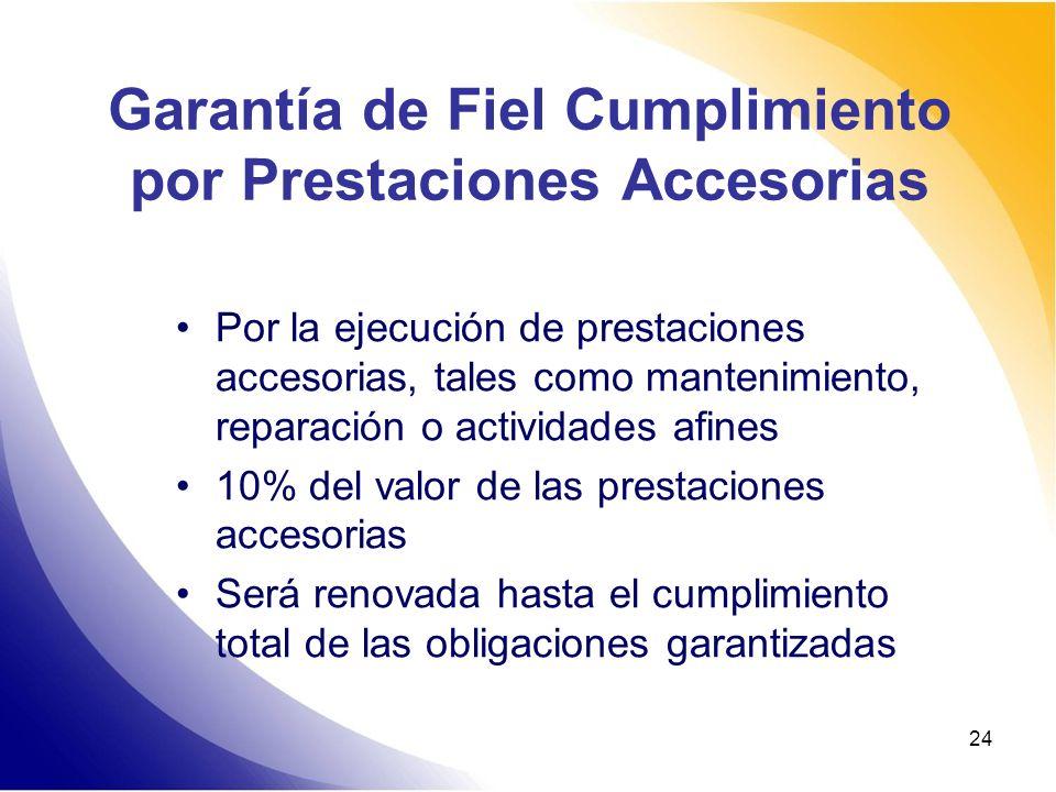 24 Garantía de Fiel Cumplimiento por Prestaciones Accesorias Por la ejecución de prestaciones accesorias, tales como mantenimiento, reparación o activ