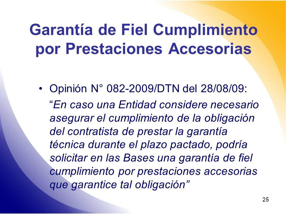 25 Garantía de Fiel Cumplimiento por Prestaciones Accesorias Opinión N° 082-2009/DTN del 28/08/09: En caso una Entidad considere necesario asegurar el