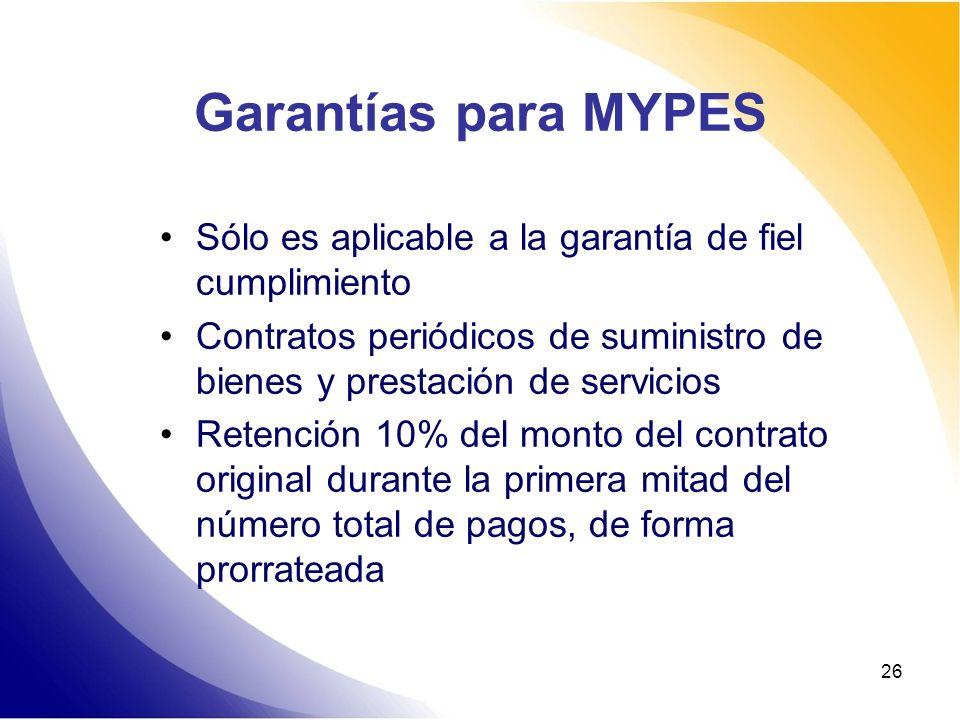 26 Garantías para MYPES Sólo es aplicable a la garantía de fiel cumplimiento Contratos periódicos de suministro de bienes y prestación de servicios Re