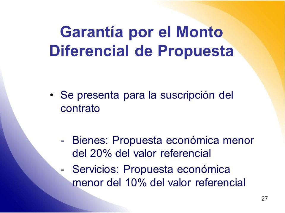 27 Garantía por el Monto Diferencial de Propuesta Se presenta para la suscripción del contrato - Bienes: Propuesta económica menor del 20% del valor r
