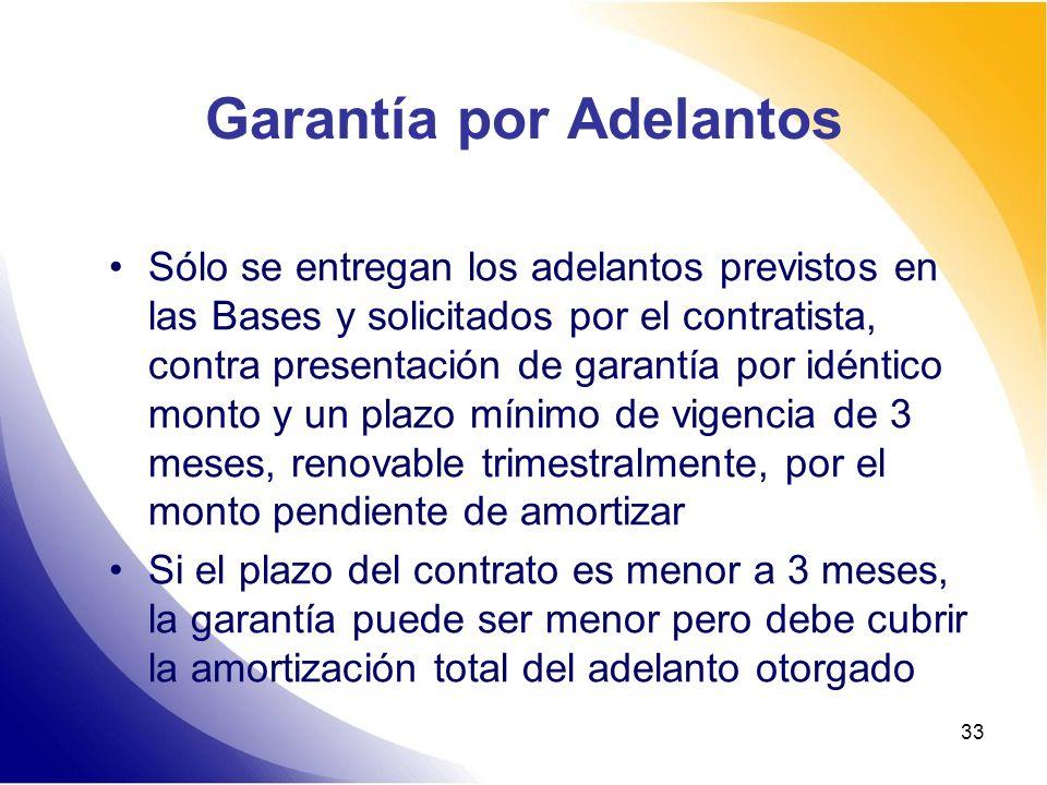 33 Garantía por Adelantos Sólo se entregan los adelantos previstos en las Bases y solicitados por el contratista, contra presentación de garantía por