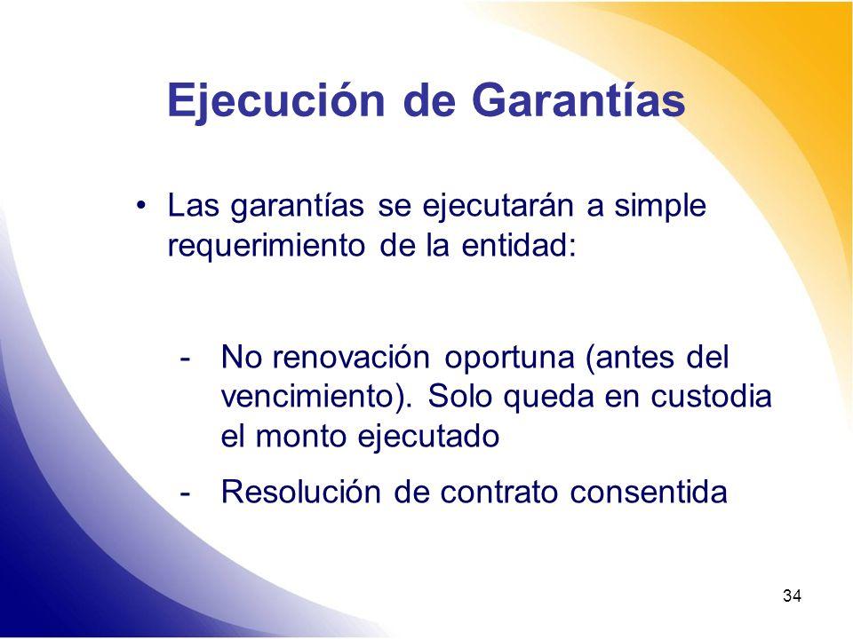 34 Ejecución de Garantías Las garantías se ejecutarán a simple requerimiento de la entidad: -No renovación oportuna (antes del vencimiento). Solo qued