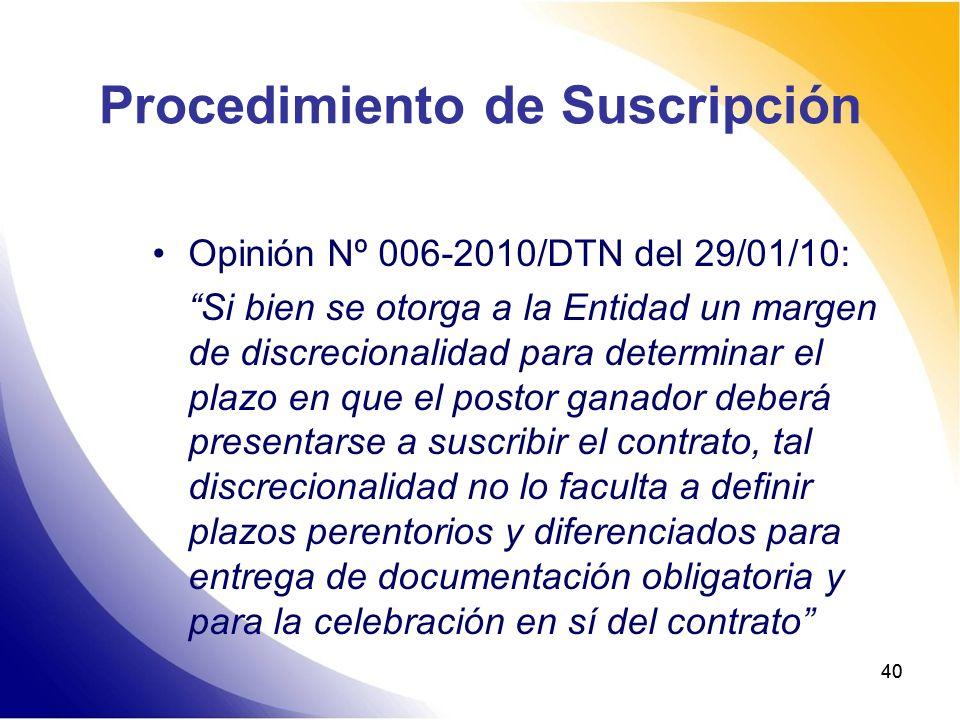 40 Procedimiento de Suscripción Opinión Nº 006-2010/DTN del 29/01/10: Si bien se otorga a la Entidad un margen de discrecionalidad para determinar el