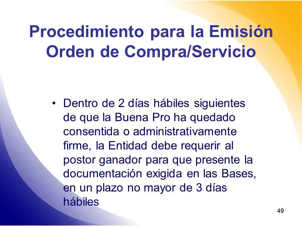 49 Procedimiento para la Emisión Orden de Compra/Servicio Dentro de 2 días hábiles siguientes de que la Buena Pro ha quedado consentida o administrati