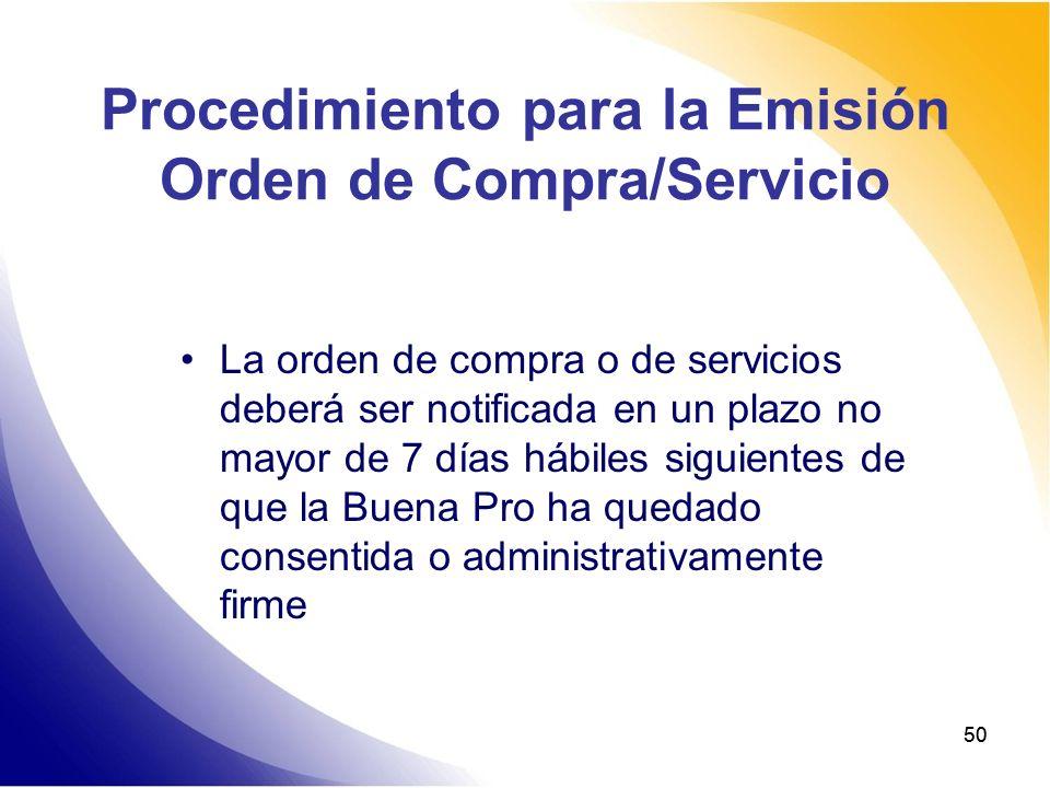 50 Procedimiento para la Emisión Orden de Compra/Servicio La orden de compra o de servicios deberá ser notificada en un plazo no mayor de 7 días hábil