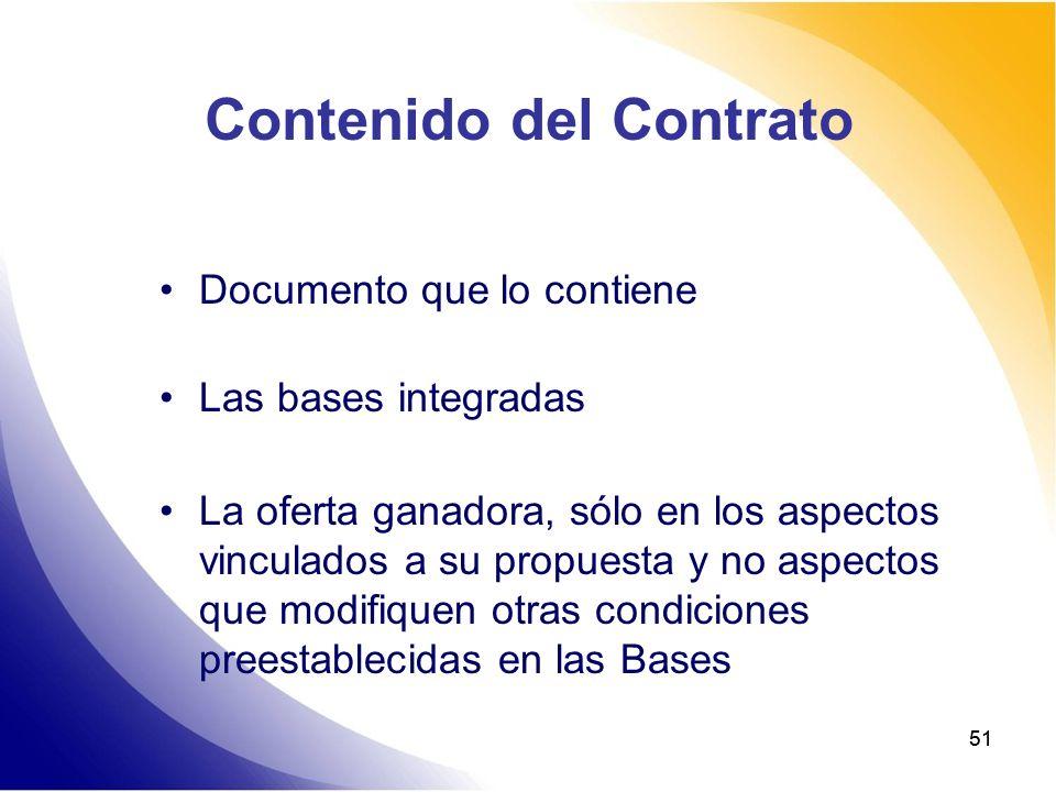 51 Contenido del Contrato Documento que lo contiene Las bases integradas La oferta ganadora, sólo en los aspectos vinculados a su propuesta y no aspec