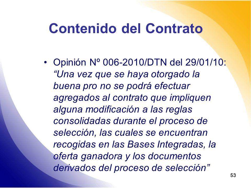 53 Contenido del Contrato Opinión Nº 006-2010/DTN del 29/01/10: Una vez que se haya otorgado la buena pro no se podrá efectuar agregados al contrato q