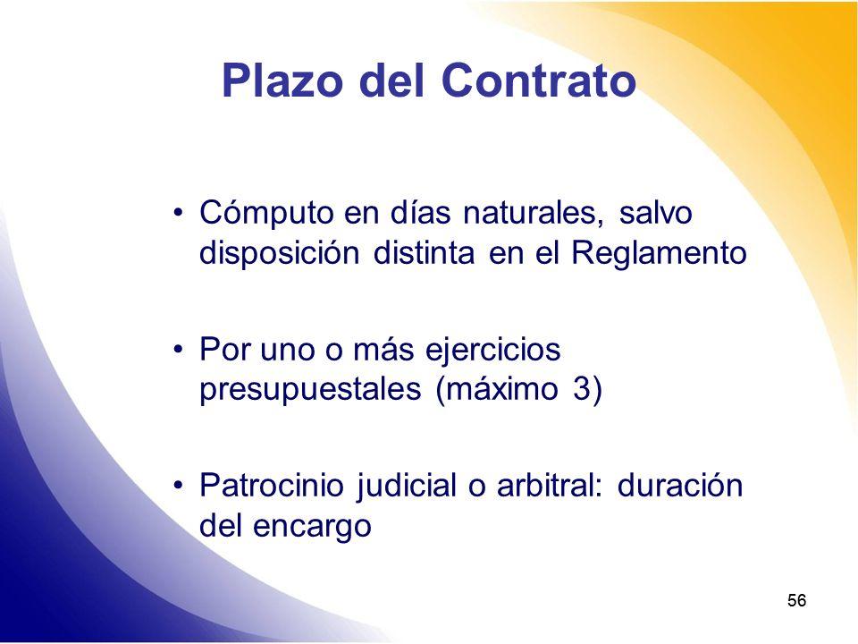 56 Plazo del Contrato Cómputo en días naturales, salvo disposición distinta en el Reglamento Por uno o más ejercicios presupuestales (máximo 3) Patroc