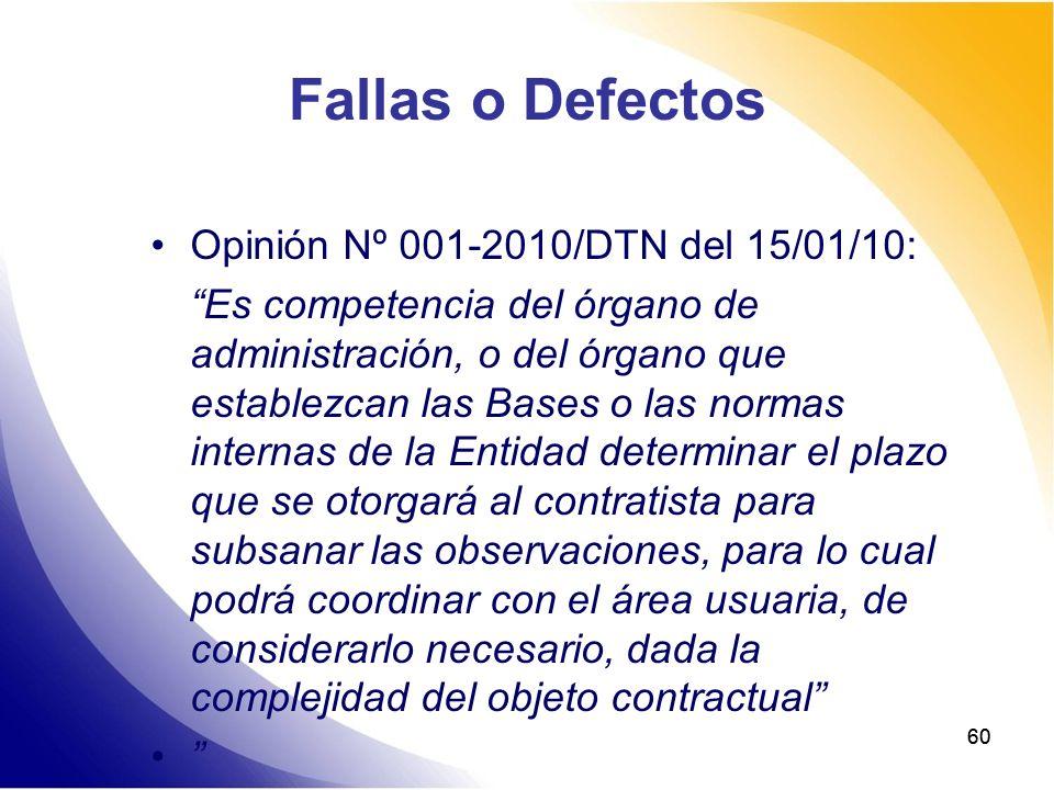 60 Fallas o Defectos Opinión Nº 001-2010/DTN del 15/01/10: Es competencia del órgano de administración, o del órgano que establezcan las Bases o las n
