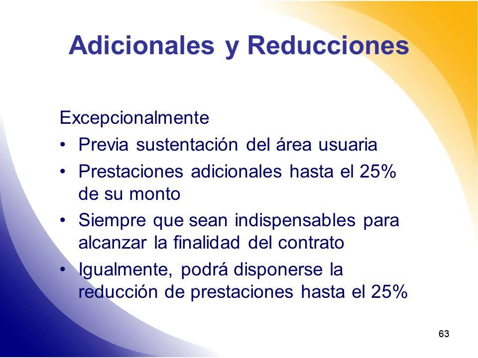63 Adicionales y Reducciones Excepcionalmente Previa sustentación del área usuaria Prestaciones adicionales hasta el 25% de su monto Siempre que sean