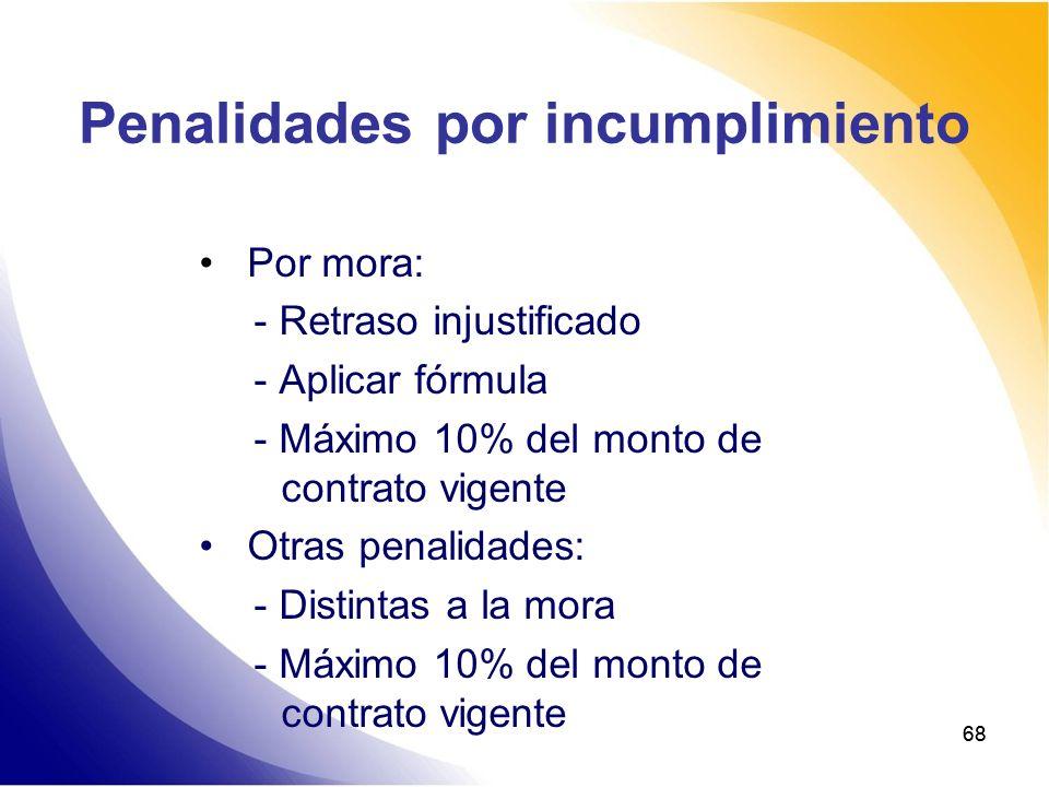 68 Penalidades por incumplimiento Por mora: - Retraso injustificado - Aplicar fórmula - Máximo 10% del monto de contrato vigente Otras penalidades: -