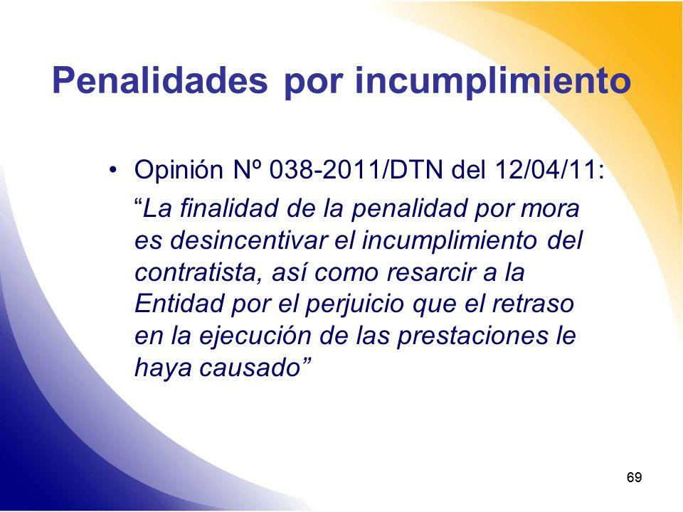 69 Penalidades por incumplimiento Opinión Nº 038-2011/DTN del 12/04/11: La finalidad de la penalidad por mora es desincentivar el incumplimiento del c