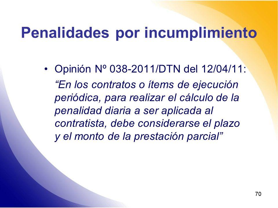 70 Penalidades por incumplimiento Opinión Nº 038-2011/DTN del 12/04/11: En los contratos o ítems de ejecución periódica, para realizar el cálculo de l