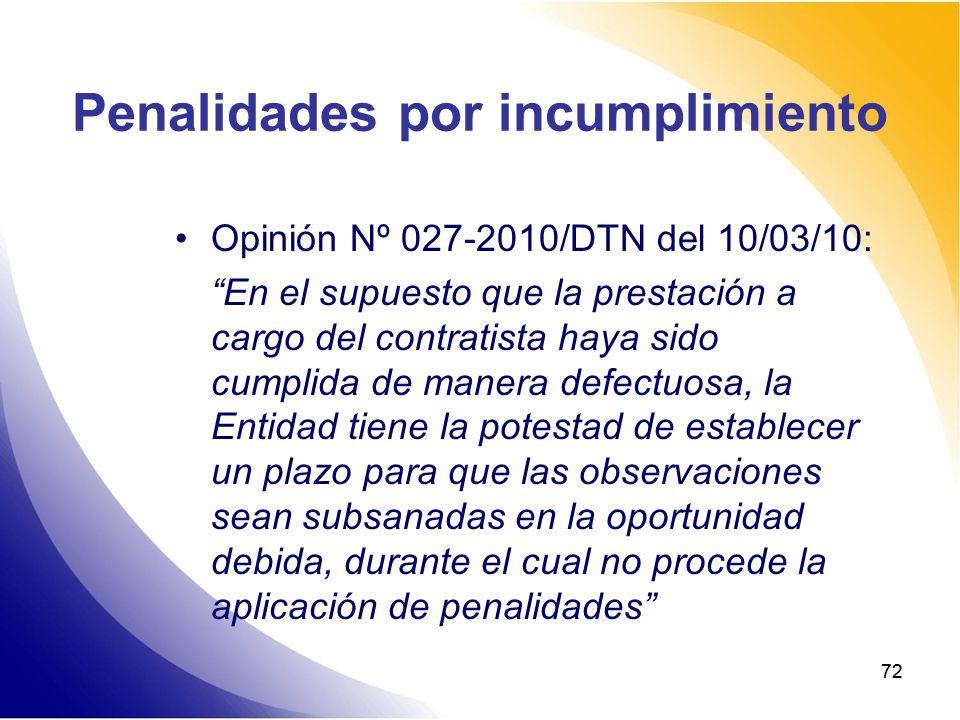 72 Penalidades por incumplimiento Opinión Nº 027-2010/DTN del 10/03/10: En el supuesto que la prestación a cargo del contratista haya sido cumplida de
