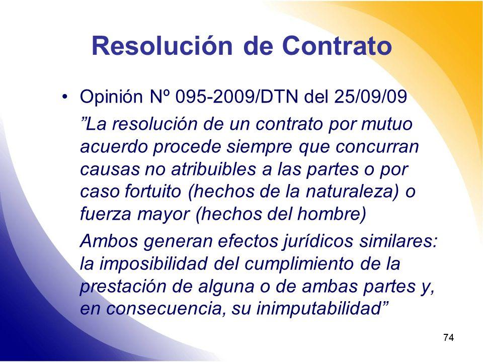 74 Resolución de Contrato Opinión Nº 095-2009/DTN del 25/09/09 La resolución de un contrato por mutuo acuerdo procede siempre que concurran causas no
