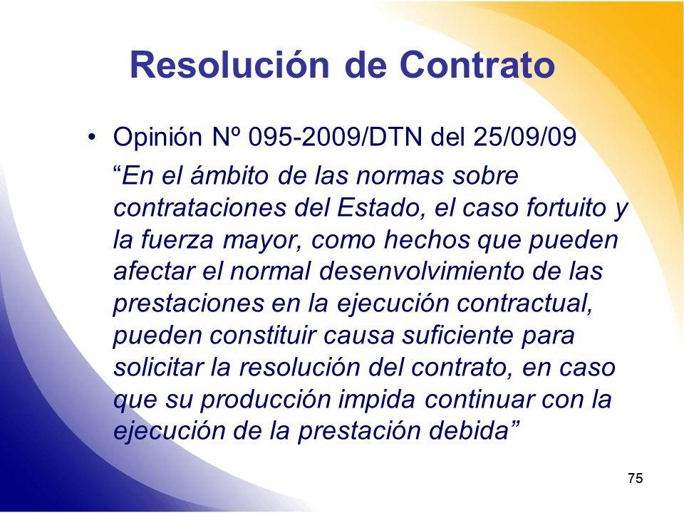 75 Resolución de Contrato Opinión Nº 095-2009/DTN del 25/09/09 En el ámbito de las normas sobre contrataciones del Estado, el caso fortuito y la fuerz