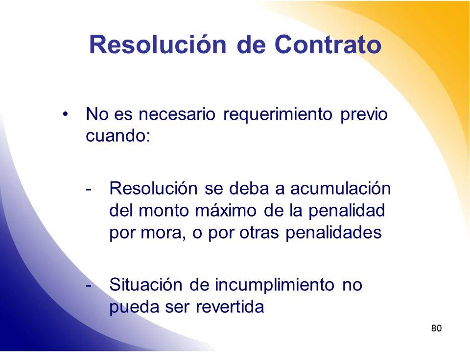 80 Resolución de Contrato No es necesario requerimiento previo cuando: -Resolución se deba a acumulación del monto máximo de la penalidad por mora, o
