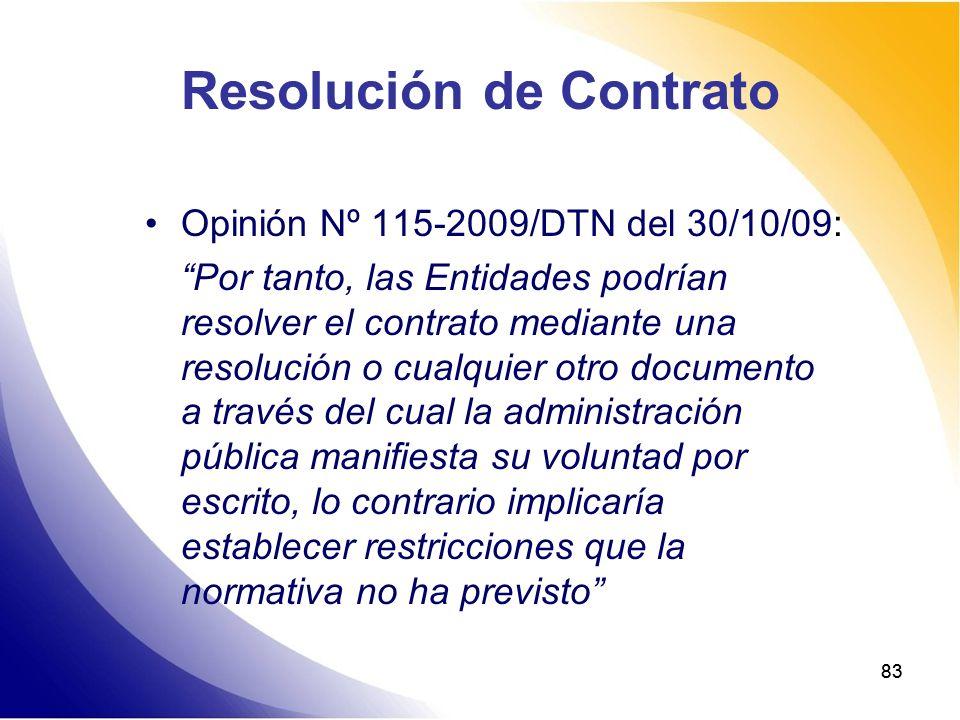 83 Resolución de Contrato Opinión Nº 115-2009/DTN del 30/10/09: Por tanto, las Entidades podrían resolver el contrato mediante una resolución o cualqu