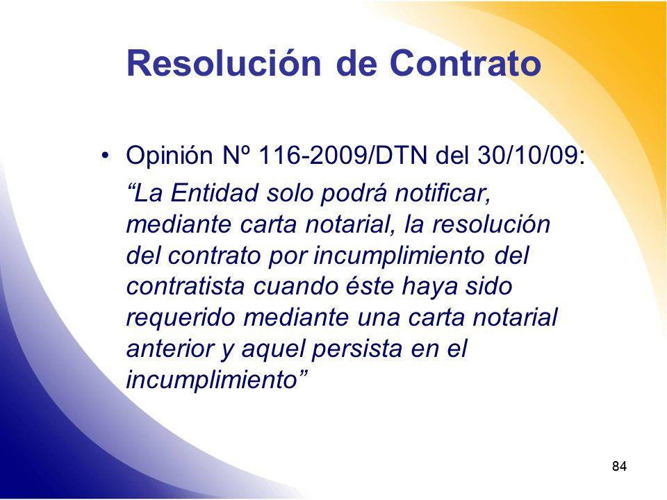 84 Resolución de Contrato Opinión Nº 116-2009/DTN del 30/10/09: La Entidad solo podrá notificar, mediante carta notarial, la resolución del contrato p