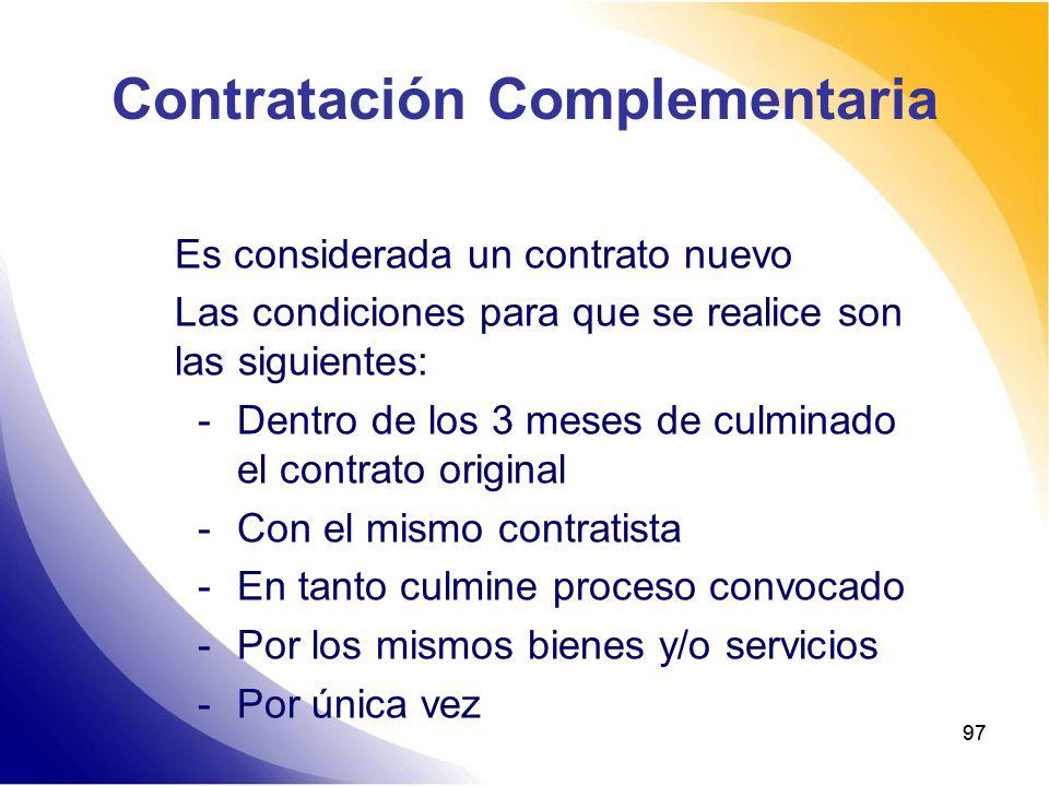 97 Contratación Complementaria Es considerada un contrato nuevo Las condiciones para que se realice son las siguientes: - Dentro de los 3 meses de cul