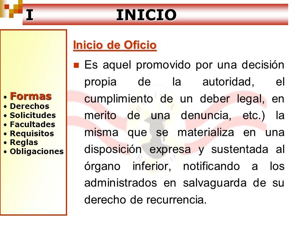 Formas Derechos Solicitudes Facultades Requisitos Reglas Obligaciones I INICIO Inicio de Oficio Es aquel promovido por una decisión propia de la autor
