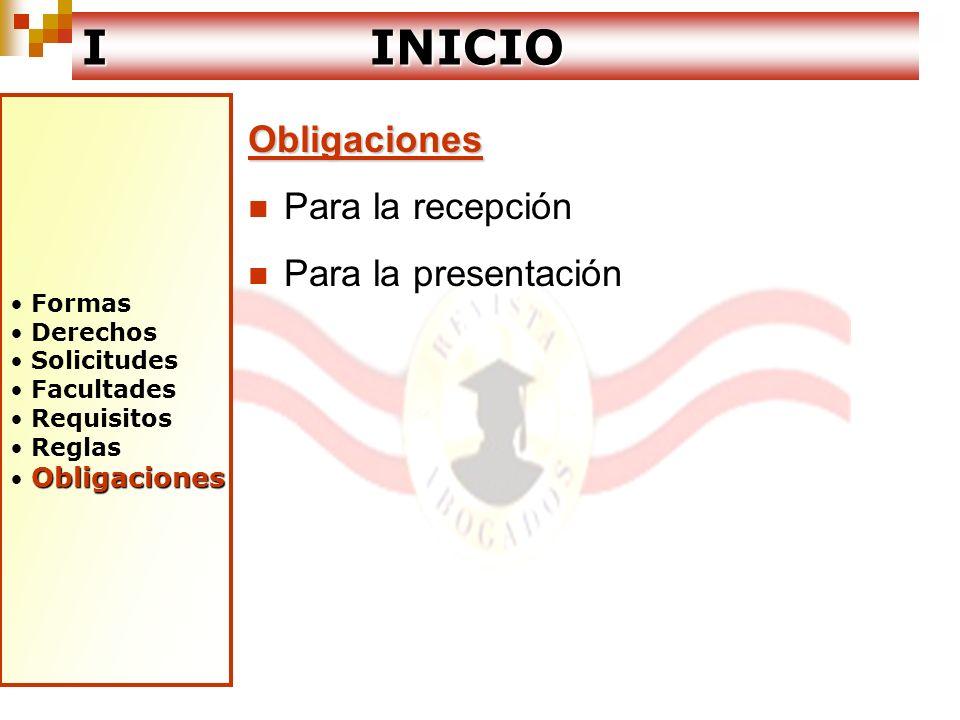 Formas Derechos Solicitudes Facultades Requisitos Reglas Obligaciones I INICIO Obligaciones Para la recepción Para la presentación