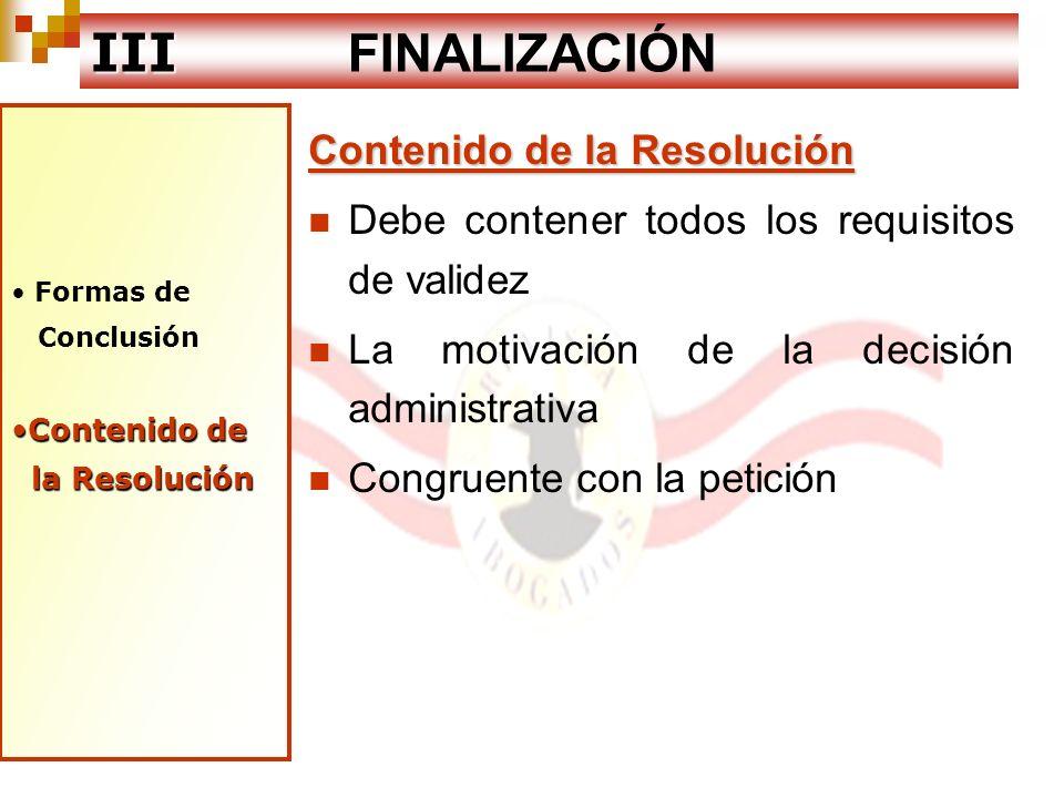 Formas de Conclusión Contenido deContenido de la Resolución la Resolución III III FINALIZACIÓN Contenido de la Resolución Debe contener todos los requ