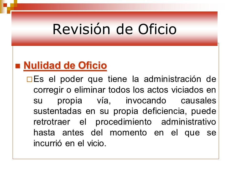 Revisión de Oficio Nulidad de Oficio Nulidad de Oficio Es el poder que tiene la administración de corregir o eliminar todos los actos viciados en su p