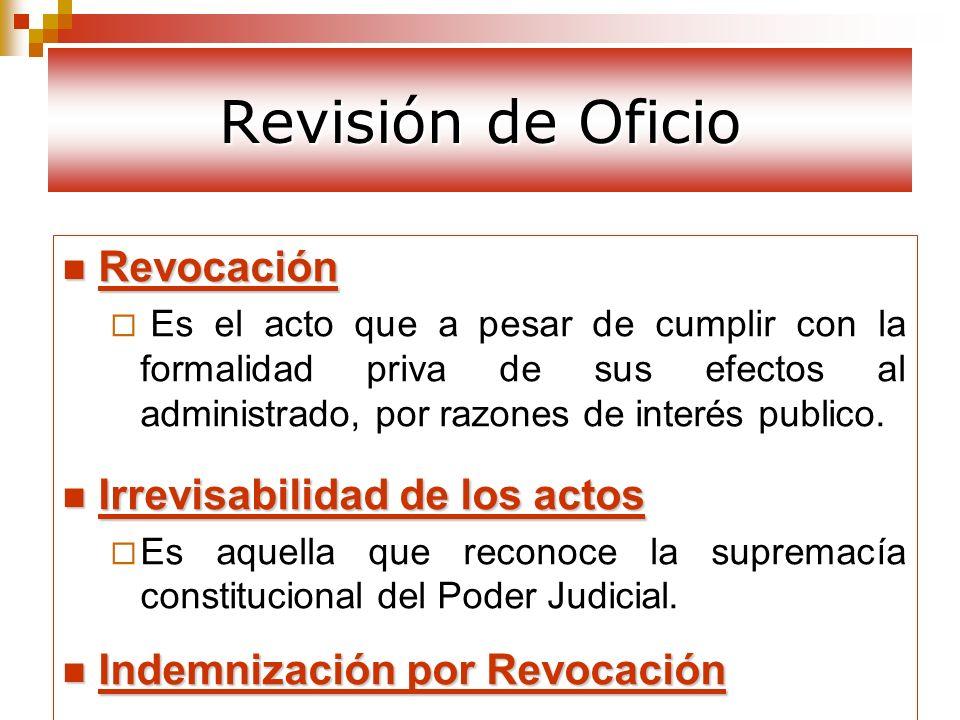 Revisión de Oficio Revocación Revocación Es el acto que a pesar de cumplir con la formalidad priva de sus efectos al administrado, por razones de inte