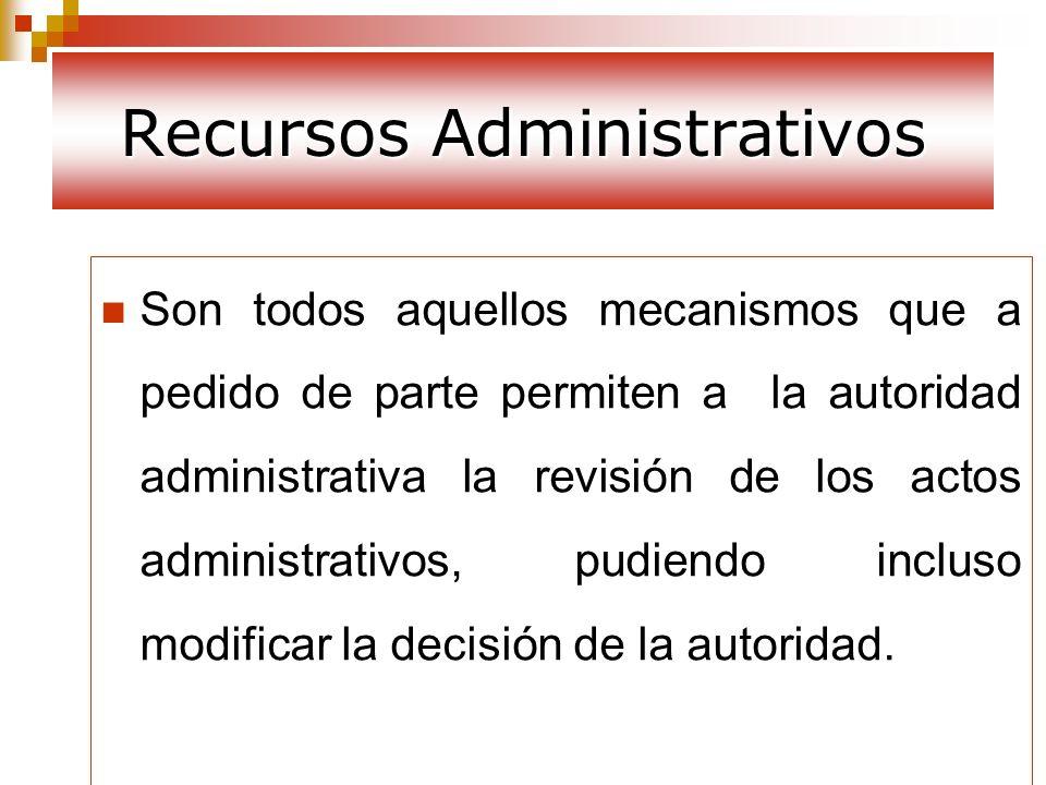 Recursos Administrativos Son todos aquellos mecanismos que a pedido de parte permiten a la autoridad administrativa la revisión de los actos administr