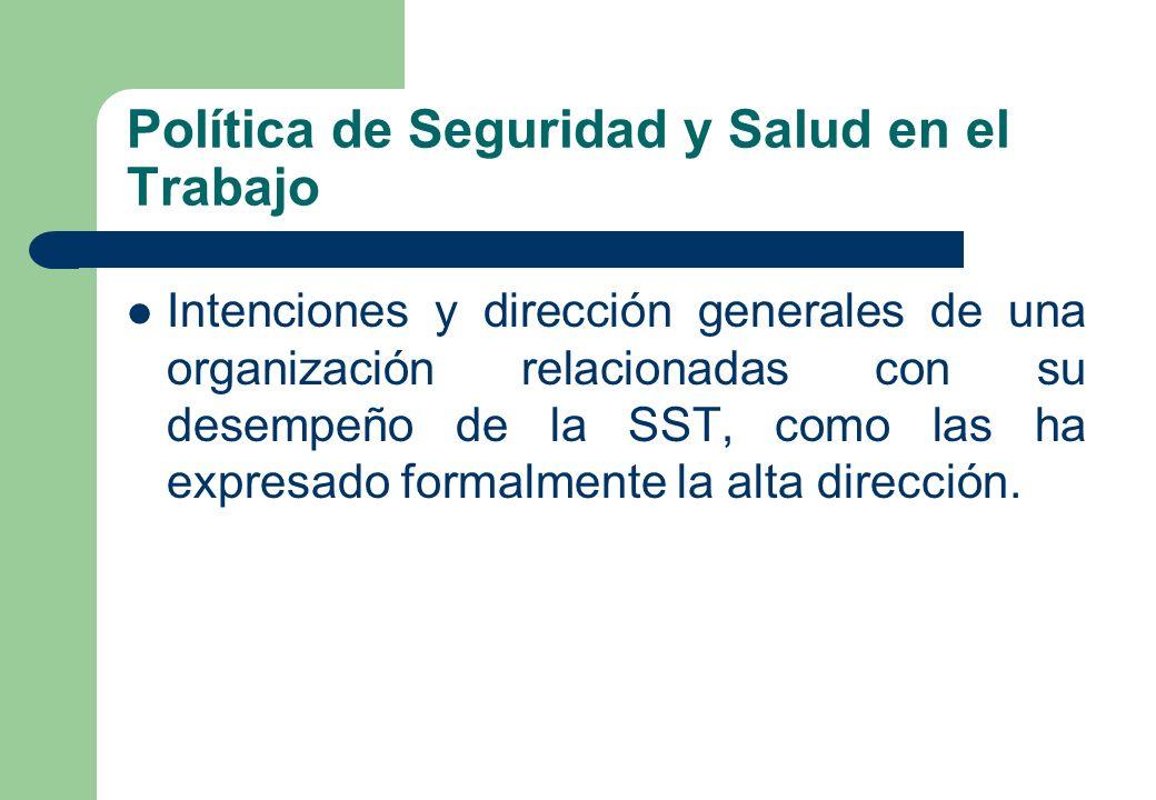 Política de Seguridad y Salud en el Trabajo Intenciones y dirección generales de una organización relacionadas con su desempeño de la SST, como las ha