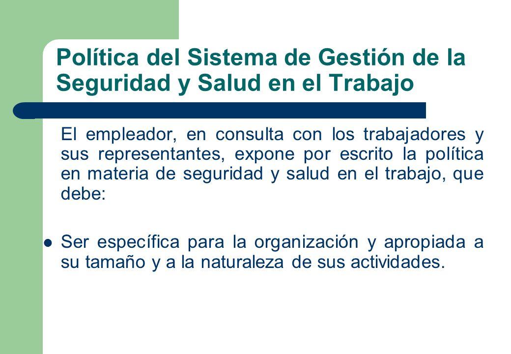 Política del Sistema de Gestión de la Seguridad y Salud en el Trabajo El empleador, en consulta con los trabajadores y sus representantes, expone por
