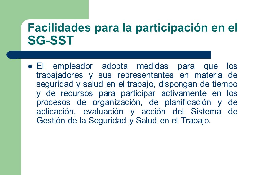 Facilidades para la participación en el SG-SST El empleador adopta medidas para que los trabajadores y sus representantes en materia de seguridad y sa