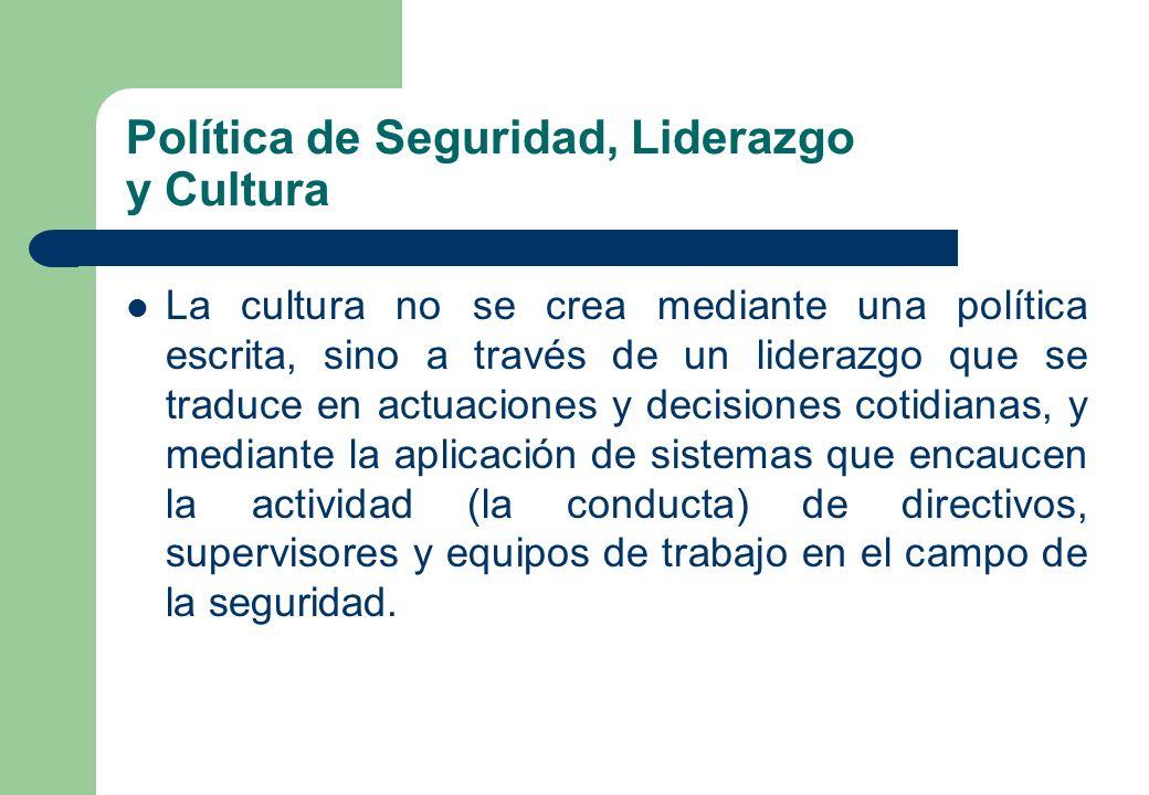 Política de Seguridad, Liderazgo y Cultura La cultura no se crea mediante una política escrita, sino a través de un liderazgo que se traduce en actuac
