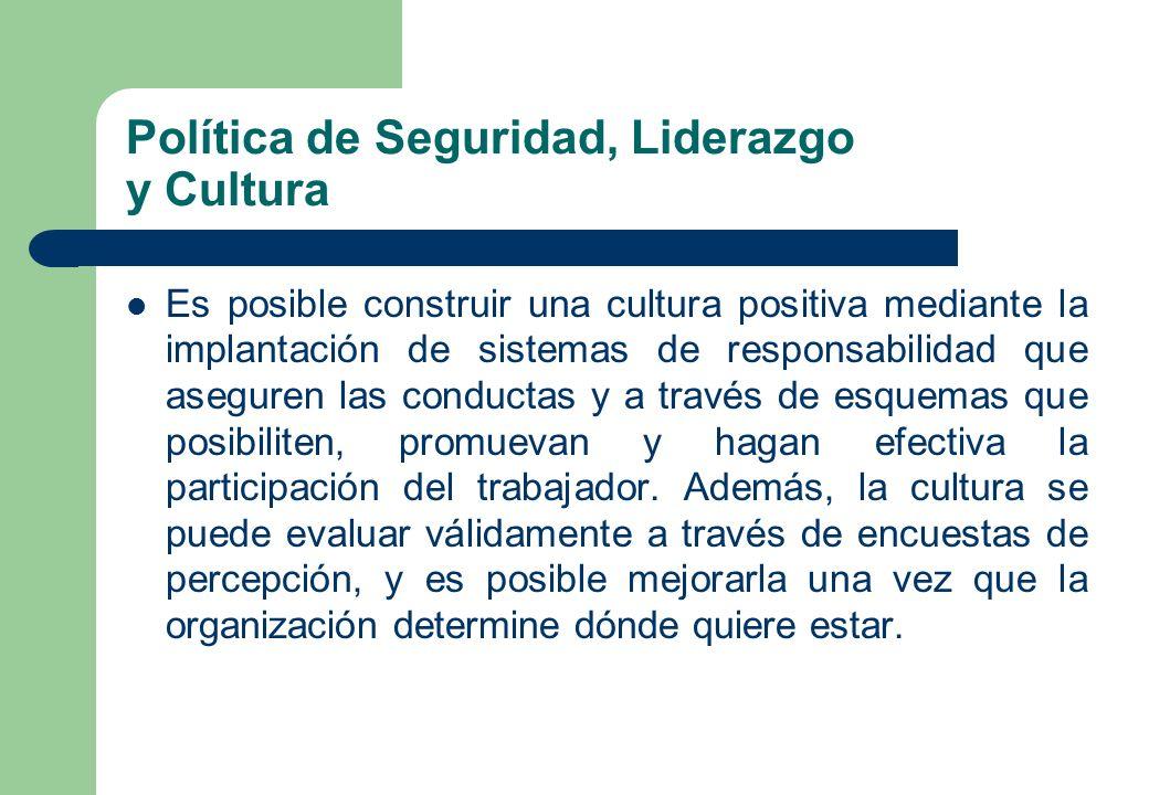Política de Seguridad, Liderazgo y Cultura Es posible construir una cultura positiva mediante la implantación de sistemas de responsabilidad que asegu