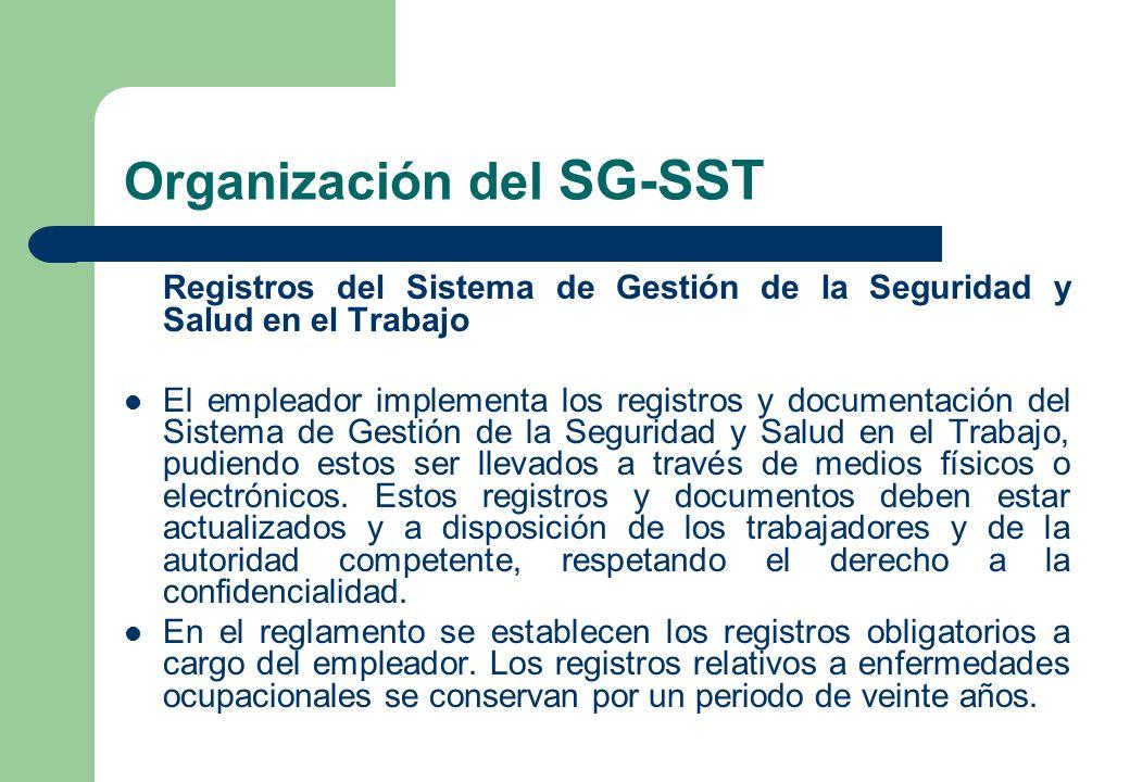 Organización del SG-SST Registros del Sistema de Gestión de la Seguridad y Salud en el Trabajo El empleador implementa los registros y documentación d