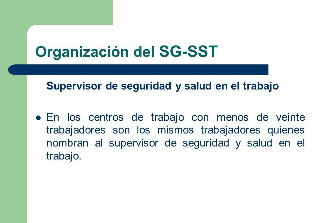 Organización del SG-SST Supervisor de seguridad y salud en el trabajo En los centros de trabajo con menos de veinte trabajadores son los mismos trabaj