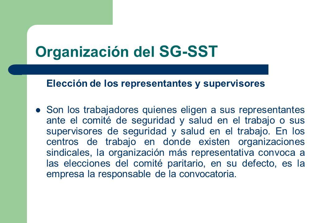 Organización del SG-SST Elección de los representantes y supervisores Son los trabajadores quienes eligen a sus representantes ante el comité de segur
