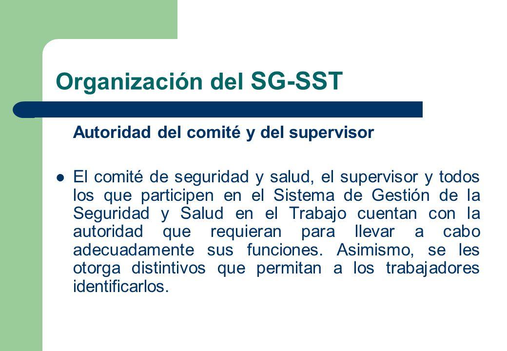 Organización del SG-SST Autoridad del comité y del supervisor El comité de seguridad y salud, el supervisor y todos los que participen en el Sistema d