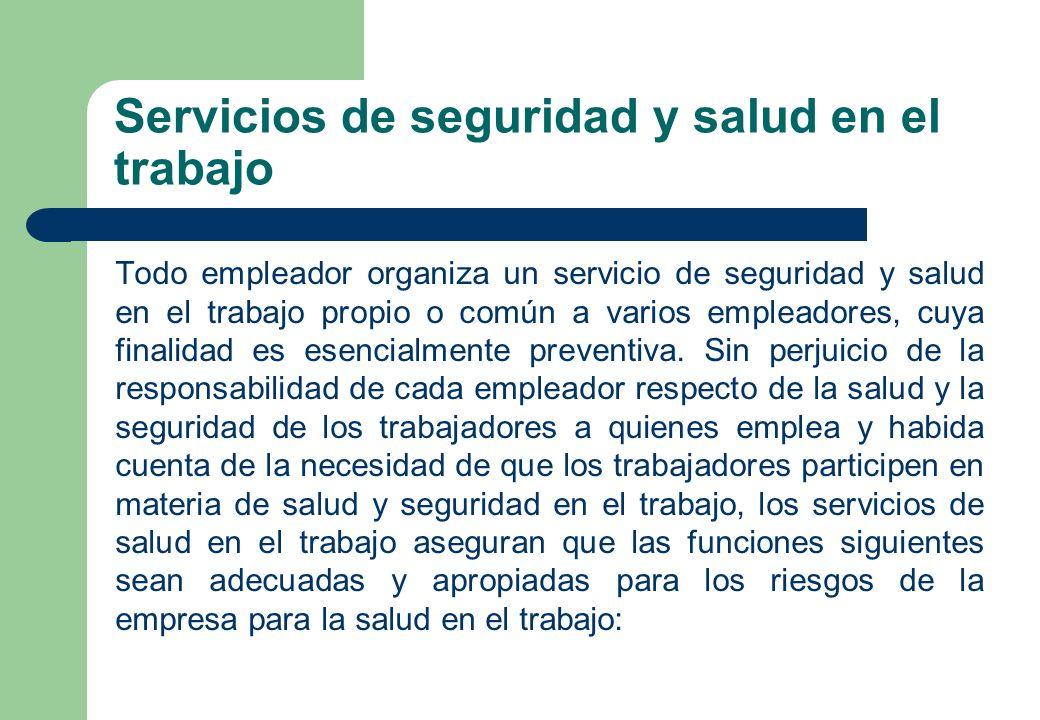 Servicios de seguridad y salud en el trabajo Todo empleador organiza un servicio de seguridad y salud en el trabajo propio o común a varios empleadore