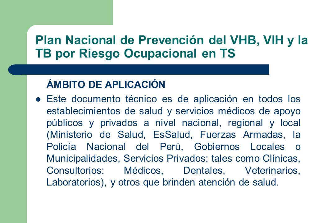 Plan Nacional de Prevención del VHB, VIH y la TB por Riesgo Ocupacional en TS ÁMBITO DE APLICACIÓN Este documento técnico es de aplicación en todos lo