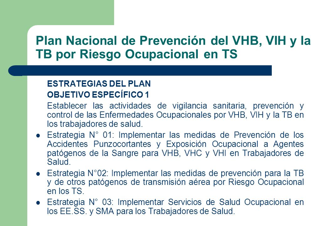 Plan Nacional de Prevención del VHB, VIH y la TB por Riesgo Ocupacional en TS ESTRATEGIAS DEL PLAN OBJETIVO ESPECÍFICO 1 Establecer las actividades de