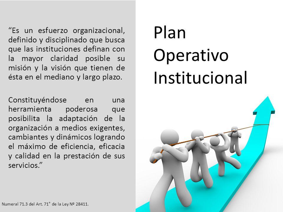 Plan Operativo Institucional Es un esfuerzo organizacional, definido y disciplinado que busca que las instituciones definan con la mayor claridad posi