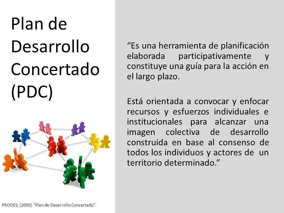 Plan de Desarrollo Concertado (PDC) Es una herramienta de planificación elaborada participativamente y constituye una guía para la acción en el largo