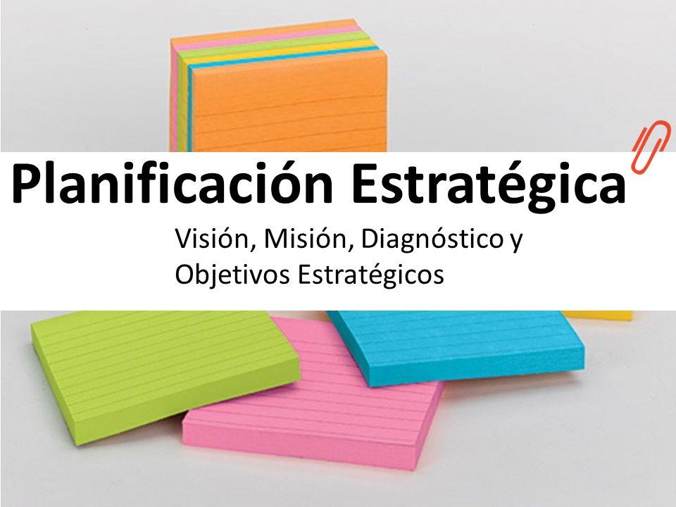 Planificación Estratégica Visión, Misión, Diagnóstico y Objetivos Estratégicos