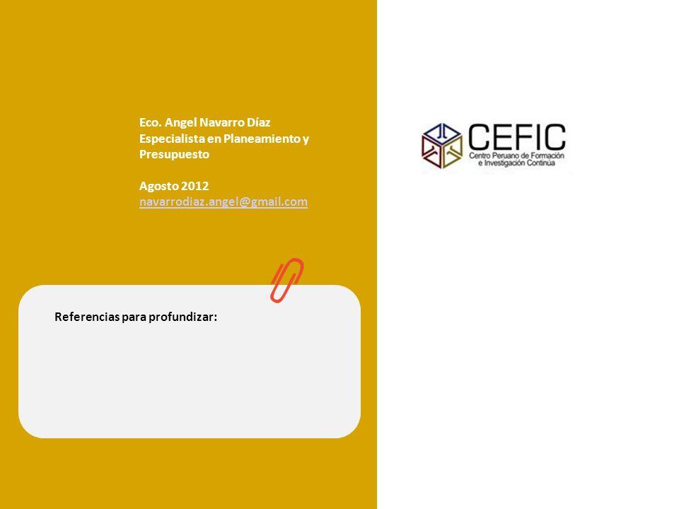 Referencias para profundizar: Eco. Angel Navarro Díaz Especialista en Planeamiento y Presupuesto Agosto 2012 navarrodiaz.angel@gmail.com
