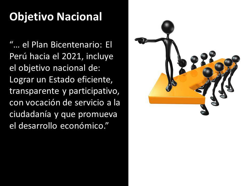 Objetivo Nacional … el Plan Bicentenario: El Perú hacia el 2021, incluye el objetivo nacional de: Lograr un Estado eficiente, transparente y participa