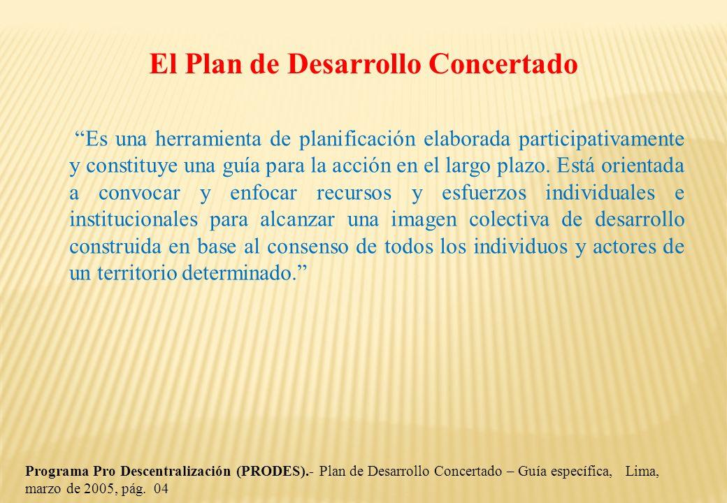 El Plan de Desarrollo Concertado Es una herramienta de planificación elaborada participativamente y constituye una guía para la acción en el largo pla